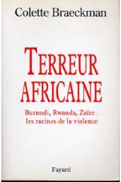 BRAECKMAN Colette - Terreur africaine. Burundi, Rwanda, Zaïre: Les racines de la violence
