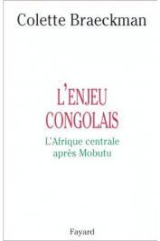 BRAECKMAN Colette - L'enjeu congolais: l'Afrique centrale après Mobutu