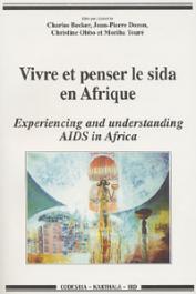 BECKER Charles, DOZON Jean-Pierre, OBBO Christine, TOURE Moriba, (éditeurs) - Vivre et penser le sida en Afrique = Experiencing and understanding AIDS in Africa