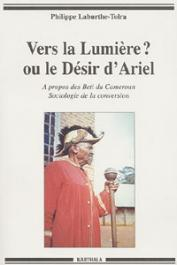 LABURTHE-TOLRA Philippe - Minlaaba III: Vers la lumière ? Ou le désir d'Ariel: à propos des Béti du Cameroun. Sociologie de la conversion