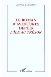 GUILLAUME Isabelle - Le roman d'aventures depuis L'île au trésor