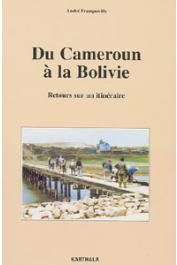 FRANQUEVILLE André - Du Cameroun à la Bolivie. Retours sur un itinéraire