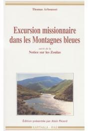 ARBOUSSET Thomas - Excursion missionnaire dans les Montagnes bleues, suivie de la Notice sur les Zoulas