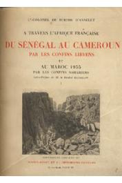 BURTHE D'ANNELET de, (Lieutenant-Colonel) - A travers l'Afrique française. Du Sénégal au Cameroun par les confins libyens. (Mauritanie, Soudan français, Niger, Aïr, Kaouar, Djado, Tibesti, Ennedi, Ouadaï, Sila, Baguirmi, Tchad, Haut-Oubangui) et au Maroc