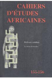 Cahiers d'études africaines - 155-156 - Prélever, exhiber. La mise en musées