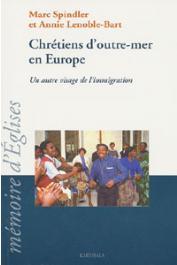 SPINDLER Marc, LENOBLE-BART Annie - Chrétiens d'outre-mer en Europe. Un autre visage de l'immigration