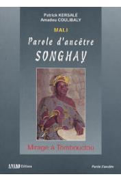 COULIBALY Amadou, KERSALE Patrick - Mali. Parole d'ancêtre songhay: mirage à Tombouctou