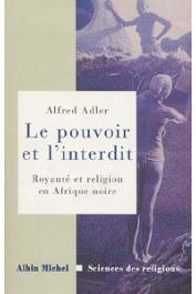 ADLER Alfred - Le pouvoir et l'interdit. Royauté et religion en Afrique noire: essai d'ethnologie comparative