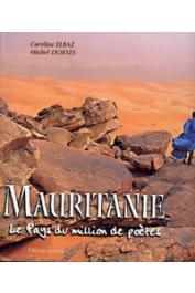 ELBAZ Caroline, DORTES Michel - Mauritanie. Le pays du million de poètes