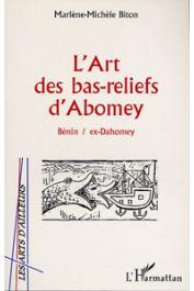BITON Marlène-Michèle - L'art des bas-reliefs d'Abomey - Bénin / ex-Dahomey