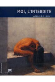 ANANDA DEVI ou NIRSIMLOO Ananda Devi - Moi, l'interdite. Récit