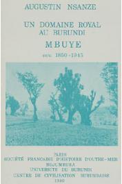 NSANZE Augustin Un domaine royal au Burundi: Mbuye (1850-1945)