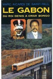 AICARDI de SAINT-PAUL Marc - Le Gabon: du roi Denis à Omar Bongo