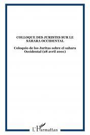 Collectif - Colloque des juristes sur le Sahara occidental = Coloquio de los juristas sobre el Sahara occidental: samedi 28 avril 2001, Assemblée nationale, Paris