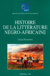 KESTELOOT Lilyan - Histoire de la littérature négro-africaine