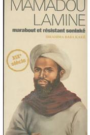 KAKE Ibrahima Baba - Mamadou Lamine, marabout et résistant soninké