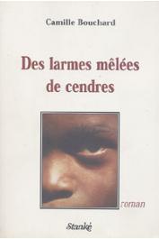 BOUCHARD Camille - Des larmes mêlées de cendres