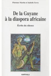 MARTIN Florence, FAVRE Isabelle - De la Guyane à la diaspora africaine. Ecrits du silence