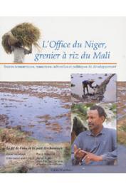 BONNEVAL Pierre, KUPER Marcel, TONNEAU Jean-Philippe - L'Office du Niger, grenier à riz du Mali. Succès économique, transitions culturelles et politiques de développement