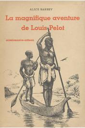 BARBEY Alice - La magnifique aventure de Louis Pelot, missionnaire-artisan