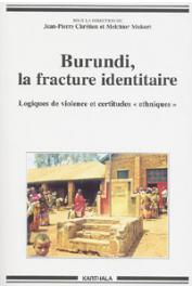 CHRETIEN Jean-Pierre, MUKURI Melchior (sous la direction de) - Burundi, la fracture identitaire. Logiques de violence et certitudes ethniques (1993-1996)