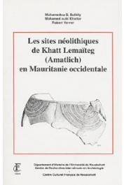 BATHILY Mohamedou S., OULD KATTAR Mohamed, VERNET Robert - Les sites néolithiques de Khatt Lemaïteg (Amatlich) en Mauritanie occidentale
