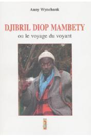 WYNCHANK Anny - Djibril Diop Mambety ou le voyage du voyant