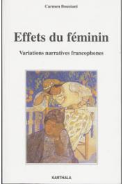 BOUSTANI Carmen - Effets du féminin. Variations narratives francophones