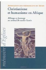 ASSOCIATION DES THEOLOGIENS DU BENIN - Christianisme et humanisme en Afrique. Mélanges en hommage au cardinal Bernard Gantin