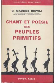 BOWRA Sir Cecil Maurice - Chant et poésie des peuples primitifs
