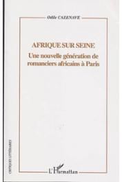 CAZENAVE Odile - Afrique sur Seine. Une nouvelle génération de romanciers africains à Paris