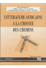 Collectif - Littérature africaine à la croisée des chemins. Actes du Colloque organisé à l'occasion du 35 eme anniversaire des Editions Clé à Yaoundé