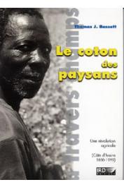 BASSETT Thomas J. - Le coton des paysans. Une révolution agricole en Côte d'Ivoire (1880-1999)