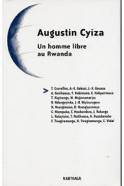 Collectif - Augustin Cyiza. Un homme libre au Rwanda