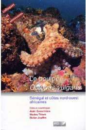 CAVERIVIERE Alain, THIAM Modou, JOUFFRE Didier (éditeurs) - Le poulpe (Octopus vulgaris). Sénégal et côtes nord-ouest africaines