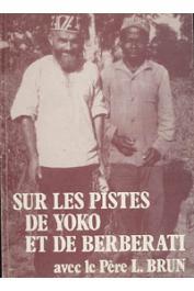 BRUN Père L. - Sur les pistes de Yoko et de Berberati avec le Père L. Brun