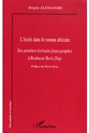 ALESSANDRI Brigitte - L'école dans le roman africain. Des premiers écrivains francographes à Boubacar Boris Diop