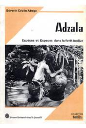 ABEGA Séverin Cécile - Adzala. Espèces et espaces dans la forêt badjue