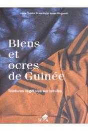 GRAVELLINI Anne-Chantal, RINGUEDE Annie - Bleus et ocres de Guinée. Teintures végétales sur textiles