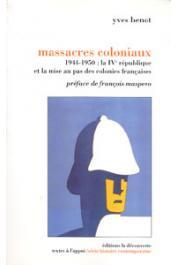 BENOT Yves - Massacres coloniaux. 1944-1950: la IVe république et la mise au pas des colonies françaises