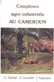 BARBIER Jean-Claude, COURADE Georges, TISSANDIER J. - Complexes agro-industriels au Cameroun