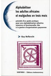BELLONCLE Guy - Alphabétiser les adultes africains et malgaches en trois mois, précédé d'un guide pratique pour une alphabétisation sélective intensive et fonctionnelle liée à la gestion d'organisations paysannes