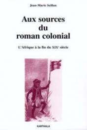 SEILLAN Jean-Marie - Aux sources du roman colonial - L'Afrique à la fin du XIXe siècle