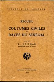 GEISMAR L. (administrateur en chef des colonies) - Colonie du Sénégal - Recueil des coutumes civiles des races du Sénégal