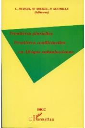 DUBOIS Colette, MICHEL Marc, SOUMILLE Pierre -   Frontières plurielles, frontières conflictuelles en Afrique subsaharienne