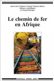 CHALEARD Jean-Louis, CHANSON-JABEUR Chantal, BERANGER Chantal (éditeurs) Le chemin de fer en Afrique