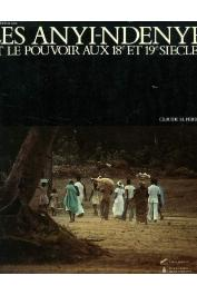 PERROT Claude-Hélène - Les Anyi-Ndenyé et le pouvoir aux 18 et 19 ème siècles