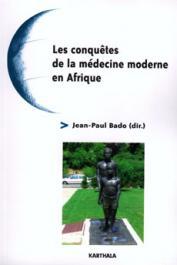 BADO Jean-Paul (sous la direction de) - Les conquêtes de la médecine moderne en Afrique