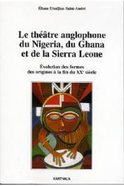 UTUDJIAN SAINT-ANDRE Eliane - Le théâtre anglophone du Nigeria, du Ghana et de la Sierra Leone. Evolution des formes des origines à la fin du XXe siècle