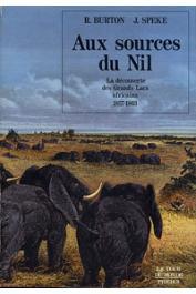 BURTON Richard, SPEKE John - Aux sources du Nil. La découverte des Grands Lacs Africains. 1857-1863